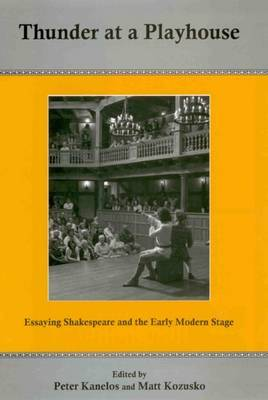 Thunder At A Playhouse: Essaying Shakespeare and the Early Modern Stage