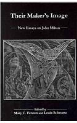 Their Maker's Image: New Essays on John Milton