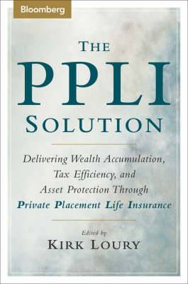 The PPLI Solution: Delivering Wealth Accumulation Tax Efficiency and Asset Protection Through Private Placement Life Insurance