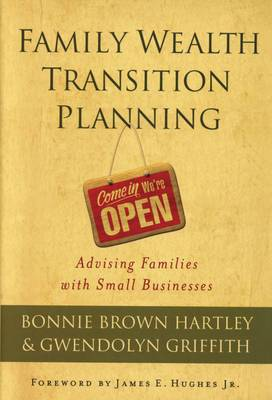 Family Wealth Transition Planning: Advising Families with Small Businesses