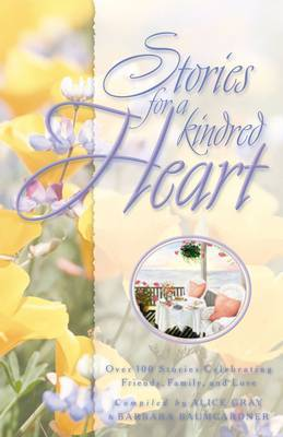 Stories for a Kindred Heart: Over 100 Stories Celebrating Friends, Family & Love