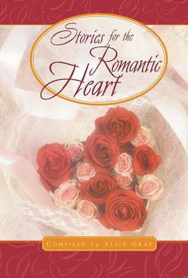 Stories for the Romantic Heart: Over One Hundred Treasures to Touch your Soul