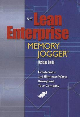 The Lean Enterprise Memory Jogger Desktop Guide: Create Value and Eliminate Waste Throughout Your Company