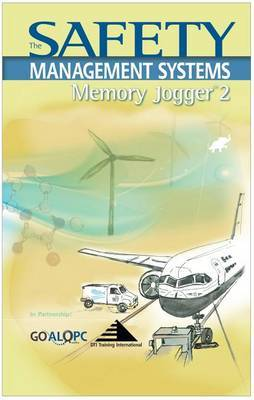 The Safety Management Memory Jogger 2: Tools for Continuous Improvement and Effective Planning