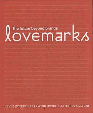 Lovemarks: The Future Beyond Brands