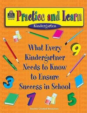 Practice and Learn (Kindergarten): What Every Kindergartener Needs to Know to Ensure Success in School