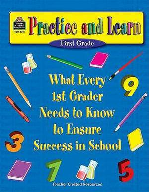 Practice and Learn (First Grade): What Every 1st Grader Needs to Know to Ensure Success in School