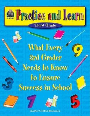Practice and Learn (Third Grade): What Every 3rd Grader Needs to Know to Ensure Success in School