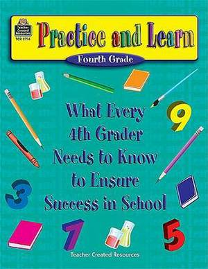 Practice and Learn (Fourth Grade): What Every 4th Grader Needs to Knowto Ensure Success in School