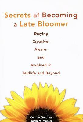 Secrets of Becoming a Late Bloomer: Staying Creative, Aware, and Involved in Midlife and Beyond