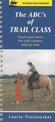 The ABC's of Trail Class: Teach Your Horse the Trail Courses Step by Step