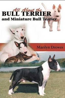 All About Bull Terriers and Miniature Bull Terriers
