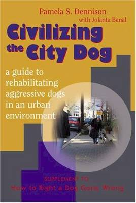 Civilizing the City Dog: a Guide to Rehabilitating Aggressive Dogs in an Urban Environment