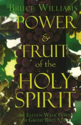 Power and Fruit of the Holy Spirit: An Eleven Week Guide for Group Bible Study