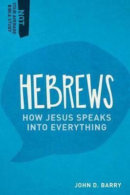 Hebrews: How Jesus Speaks Into Everything
