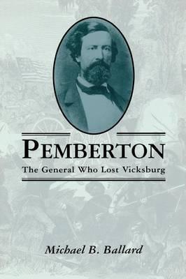 Pemberton: The General Who Lost Vicksburg