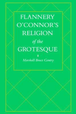 Flannery O'Connor's Religion of the Grotesque