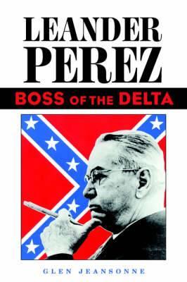 Leander Perez: Boss of the Delta