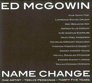 Ed McGowin, Name Change: One Artist, Twelve Personas, Thirty-five Years