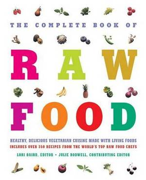 The Complete Book of Raw Food: Healthy Vegetarian Cuisine Made with Living Foods