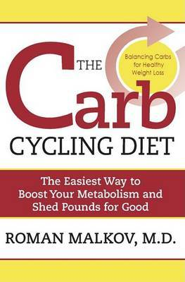 The Carb Cycling Diet: Balancing Hi Carb, Low Carb, and No Carb Days for Healthy Weight Loss