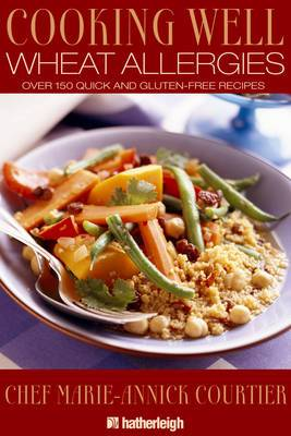 Wheat Allergies: 150 Quick and Gluten-Free Recipes