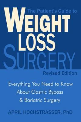 Patient's Guide to Weight Loss Surgery: Everything You Need to Know About Gastric Bypass and Bariatric Surgery