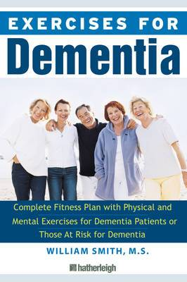 Exercise for Dementia: Complete Fitness Plan with Physical and Mental Exercises for Dementia Patients or Those at Risk for Dementia