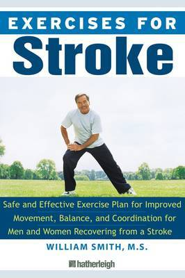 Exercises for Stroke: Safe and Effective Exercise Plan for Improved Movement, Balance, and Coordination for Men and Women Recovering from a Stroke