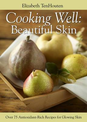Beautiful Skin: Over 75 Antioxidant-rich Recipes for Glowing Skin