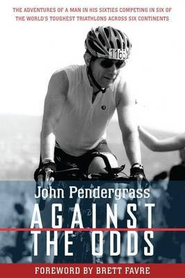 Against the Odds: The Adventures of a Man in His Sixties Competing in Six Ironman Triathlons Across Six Continents