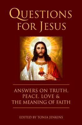 Questions for Jesus: Answers on Truth, Peace, Love and the Power of Faith