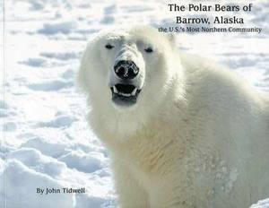 The Polar Bears of Barrow, Alaska: The U.S.'s Most Northern Community