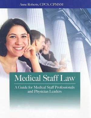 Medical Staff Law: A Guide for Medical Staff Professionals and Physician Leaders