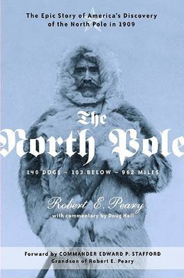 The North Pole: The Epic Story of America's Discovery of the North Pole in 1909