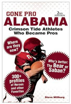 Gone Pro: Alabama: Stories of the Crimson Tide Athletes Who Went on to Play in the Pros