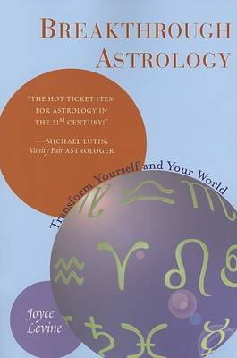 Breakthrough Astrology: Transform Yourself and Your World