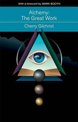 Alchemy the Great Work: A History and Evaluation of the Western Hermetic Tradition