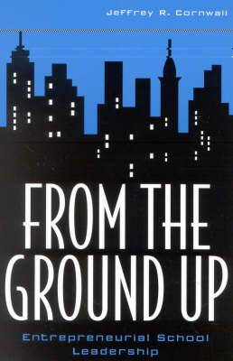 From the Ground Up: Entrepreneurial School Leadership