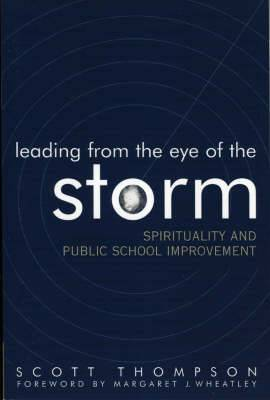 Leading from the Eye of the Storm: Spirituality and Public School Improvement
