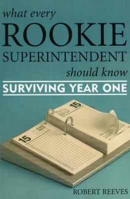 What Every Rookie Superintendent Should Know: Surviving Year One