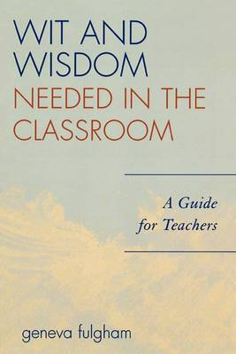 Wit and Wisdom Needed in the Classroom: A Guide for Teachers