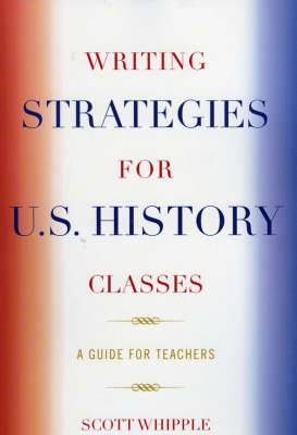 Writing Strategies for U.S. History Classes: A Guide for Teachers