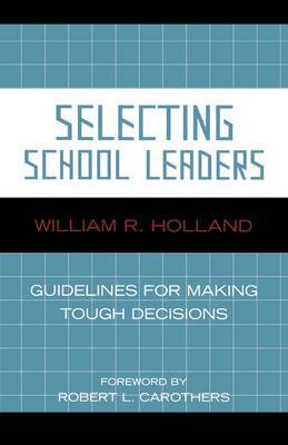 Selecting School Leaders: Guidelines for Making Tough Decisions