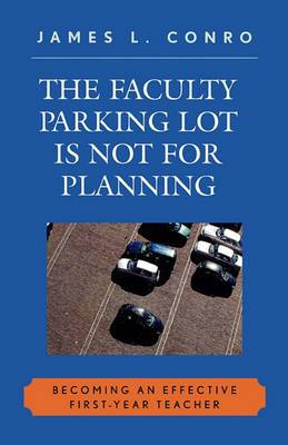 The Faculty Parking Lot Is Not for Planning: Becoming an Effective First-Year Teacher