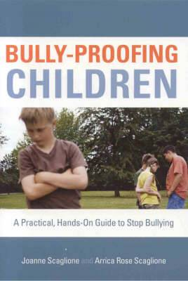 Bully-Proofing Children: A Practical, Hands-On Guide to Stop Bullying