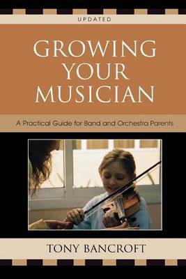 Growing Your Musician: A Practical Guide for Band and Orchestra Parents