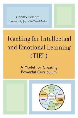 Teaching for Intellectual and Emotional Learning (TIEL): A Model for Creating Powerful Curriculum