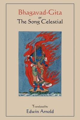 Bhagavad-Gita or the Song Celestial. Translated by Edwin Arnold.