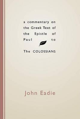 A Commentary on the Greek Text of the Epistle of Paul to the Colossians